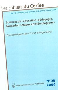 Cahiers du CERFEE (Les). n° 26, Sciences de l'éducation, pédagogie, formation : enjeux épistémologiques