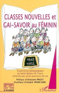 Classes nouvelles et gai-savoir au féminin : expérience pédagogique au Lycée Balzac de Tours éclairée par onze parcours de vie : 1948-1952-2002-2004