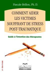 Comment aider les victimes souffrant de stress post-traumatique  : [guide à l'intention des thérapeutes]