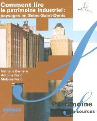 Comment lire le patrimoine industriel : paysages en Seine-Saint-Denis