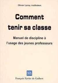 Comment tenir sa classe : manuel de discipline à l'usage des jeunes professeurs