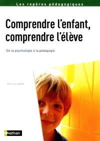 Comprendre l'enfant, comprendre l'élève : de la psychologie à la pédagogie