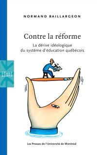 Contre la réforme  : la dérive idéologique du système d'éducation québécois