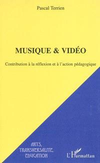 Contribution à la réflexion et à l'action pédagogique. Volume 1, Musique & vidéo