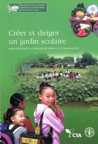 Créer et diriger un jardin scolaire : manuel destiné aux professeurs, parents et communautés