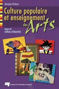 Culture populaire et enseignement des arts  : jeux et reflets d'identité