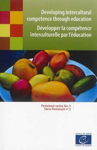 Developping intercultural competence through education = Développer la compétence interculturelle par l'éducation