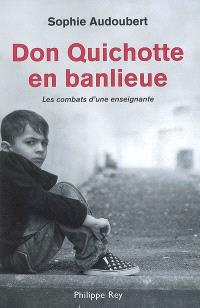 Don Quichotte en banlieue : les combats d'une enseignante