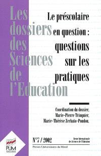 Dossiers des sciences de l'éducation (Les). n° 7, Le préscolaire en questions : questions sur les pratiques