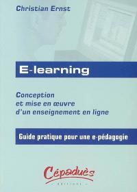 E-learning : conception et mise en oeuvre d'un enseignement en ligne : guide pratique pour une e-pédagogie
