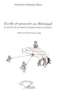 Ecole et pouvoir au Sénégal : la gestion du personnel enseignant dans le primaire