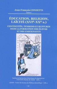 Education, religion, laïcité (XVIe-XXe siècle) : continuités, tensions et ruptures dans la formation des élèves et des enseignants