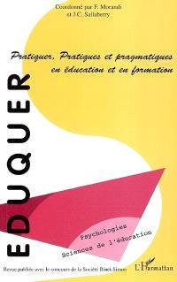 Eduquer. n° 6, Pratiquer, pratiques et pragmatiques en éducation et en formation