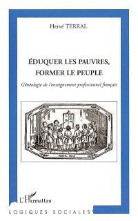 Eduquer les pauvres, former le peuple : généalogie de l'enseignement professionnel français