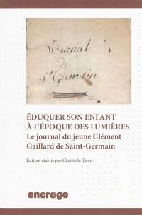 Eduquer son enfant à l'époque des Lumières : le journal du jeune Clément Gaillard de Saint-Germain