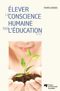 Élever la conscience humaine par l'éducation  : essai