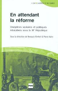 En attendant la réforme : disciplines scolaires et politiques éducatives sous la Quatrième République