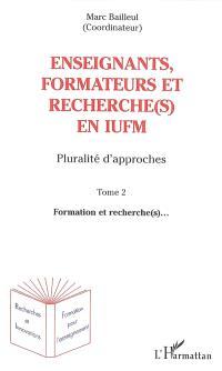 Enseignants, formateurs et recherche(s) en IUFM : pluralité d'approches. Volume 2, Formation et recherche(s)...