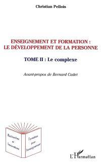 Enseignement et formation : Le développement de la personne. Volume 2, Le complexe