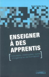 Enseigner à des apprentis : concepts, méthodes, outils d'ingénierie de formation