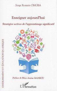 Enseigner aujourd'hui : stratégies actives de l'apprentissage significatif