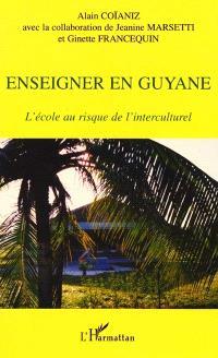 Enseigner en Guyane : l'école au risque de l'interculturel