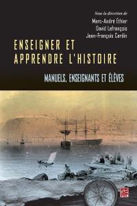 Enseigner et apprendre l'histoire  : manuels, enseignants et élèves