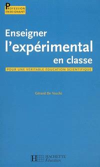 Enseigner l'expérimental en classe : pour une véritable éducation scientifique