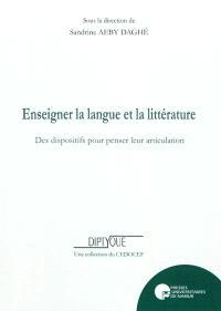 Enseigner la langue et la littérature : des dispositifs pour penser leur articulation