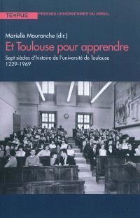 Et Toulouse pour apprendre : sept siècles d'histoire de l'Université de Toulouse (1229-1969) : exposition, Toulouse, Couvent des Cordeliers, du 25 novembre 2010 au 31 janvier 2011