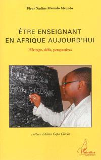 Etre enseignant en Afrique aujourd'hui : héritages, défis, perspectives