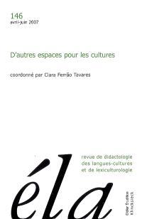 Etudes de linguistique appliquée. n° 146, D'autres espaces pour les cultures