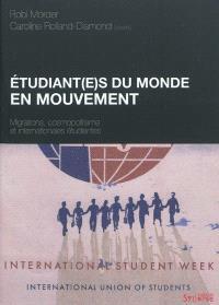 Etudiant(e)s du monde en mouvement : migrations, cosmopolitisme et internationales étudiantes