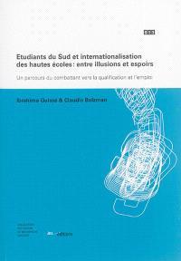 Etudiants du Sud et internationalisation des hautes écoles : entre illusions  et espoirs : un parcours du combattant vers la qualification et l'emploi