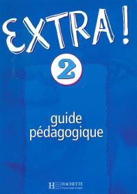 Extra !, niveau 2 : guide pédagogique