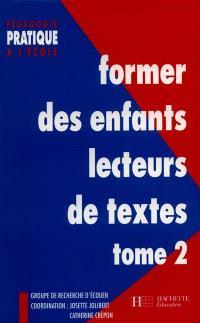 Former des enfants lecteurs de textes : cycle des apprentissages fondamentaux GS, CP, CE1 et au-delà.... Volume 2