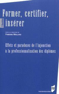 Former, certifier, insérer : effets et paradoxes de l'injonction à la professionnalisation des diplômes