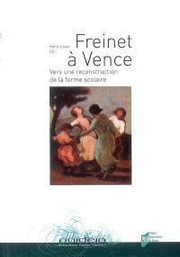 Freinet à Vence : vers une reconstruction de la forme scolaire