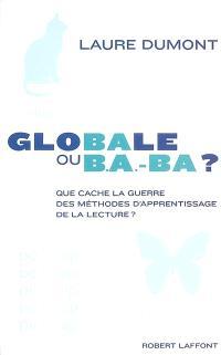 Globale ou b.a.-ba ? : que cache la guerre des méthodes d'apprentissage de la lecture ?