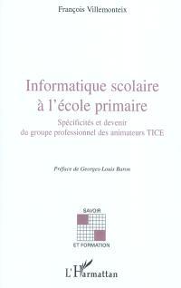Informatique scolaire à l'école primaire : spécificités et devenir du groupe professionnel des animateurs TICE