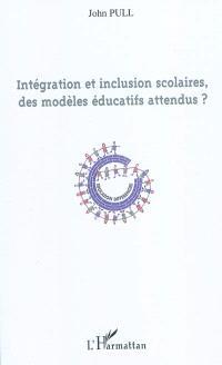 Intégration et inclusion scolaires, des modèles éducatifs attendus ?