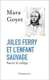 Jules Ferry et l'enfant sauvage : sauver le collège