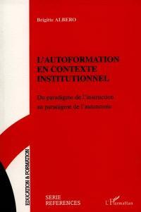 L'autoformation en contexte institutionnel : du paradigme de l'instruction au paradigme de l'autonomie