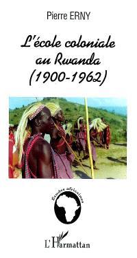 L'école coloniale au Rwanda (1900-1962)