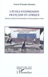 L'école d'expression française en Afrique : histoire inachevée de domination et d'émancipation sociale