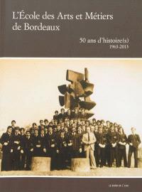 L'Ecole des arts et métiers de Bordeaux : 50 ans d'histoire(s), 1963-2013