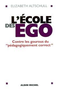 L'école des ego : contre les gourous du pédagogiquement correct
