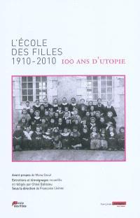 L'école des filles, 1910-2010 : 100 ans d'utopie