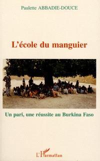 L'Ecole du manguier : un pari, une réussite au Burkina Faso