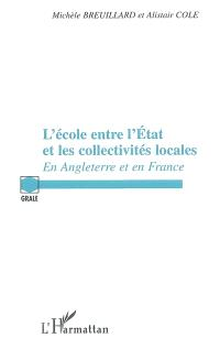 L'école entre l'Etat et les collectivités locales : en Angleterre et en France